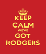 KEEP CALM WE'VE GOT RODGERS - Personalised Poster A4 size