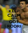 KEEP CALM WE'VE GOT RODRI - Personalised Poster A4 size