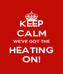 KEEP CALM WE'VE GOT THE HEATING ON! - Personalised Poster A4 size