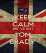 KEEP CALM WE´VE GOT TOM BRADY - Personalised Poster A4 size