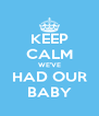 KEEP CALM WE'VE HAD OUR BABY - Personalised Poster A4 size