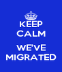 KEEP CALM  WE'VE MIGRATED - Personalised Poster A4 size
