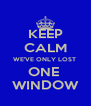 KEEP CALM WE'VE ONLY LOST  ONE  WINDOW - Personalised Poster A4 size