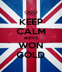KEEP CALM WE'VE WON GOLD - Personalised Poster A4 size