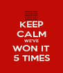 KEEP CALM WE'VE WON IT 5 TIMES - Personalised Poster A4 size