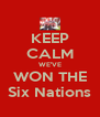 KEEP CALM WE'VE WON THE Six Nations - Personalised Poster A4 size