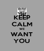 KEEP CALM WE WANT YOU - Personalised Poster A4 size