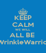 KEEP CALM WE WILL ALL BE  #WrinkleWarriors - Personalised Poster A4 size