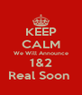 KEEP CALM We Will Announce 1&2 Real Soon  - Personalised Poster A4 size