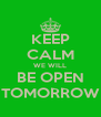 KEEP CALM WE WILL BE OPEN TOMORROW - Personalised Poster A4 size