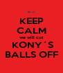 KEEP CALM we will cut  KONY´S BALLS OFF - Personalised Poster A4 size