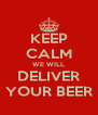 KEEP CALM WE WILL DELIVER YOUR BEER - Personalised Poster A4 size