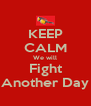 KEEP CALM We will Fight Another Day - Personalised Poster A4 size