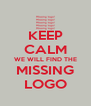 KEEP CALM WE WILL FIND THE MISSING LOGO - Personalised Poster A4 size