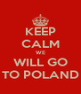 KEEP CALM WE WILL GO TO POLAND - Personalised Poster A4 size