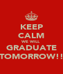 KEEP CALM WE WILL GRADUATE TOMORROW!! - Personalised Poster A4 size