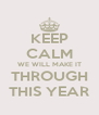 KEEP CALM WE WILL MAKE IT THROUGH THIS YEAR - Personalised Poster A4 size