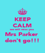 KEEP CALM we will miss you  Mrs Parker  don't go!!! - Personalised Poster A4 size