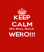 KEEP CALM WE WILL ROCK WERO!!!  - Personalised Poster A4 size
