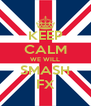 KEEP CALM WE WILL SMASH FX - Personalised Poster A4 size