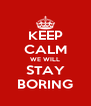 KEEP CALM WE WILL STAY BORING - Personalised Poster A4 size