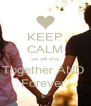 KEEP CALM we will stay Together AND  Forever  - Personalised Poster A4 size