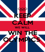 KEEP CALM WE WILL WIN THE OLYMPICS  - Personalised Poster A4 size