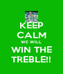 KEEP CALM WE WILL WIN THE TREBLE!! - Personalised Poster A4 size
