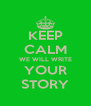 KEEP CALM WE WILL WRITE YOUR STORY - Personalised Poster A4 size