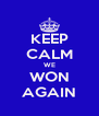 KEEP CALM WE WON AGAIN - Personalised Poster A4 size