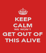KEEP CALM WE WON'T GET OUT OF THIS ALIVE - Personalised Poster A4 size