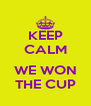 KEEP CALM  WE WON THE CUP - Personalised Poster A4 size
