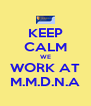KEEP CALM WE WORK AT M.M.D.N.A - Personalised Poster A4 size