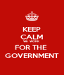 KEEP CALM WE  WORK FOR THE  GOVERNMENT - Personalised Poster A4 size