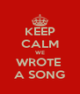 KEEP CALM WE WROTE  A SONG - Personalised Poster A4 size