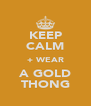 KEEP CALM + WEAR A GOLD THONG - Personalised Poster A4 size