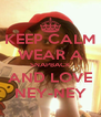 KEEP CALM WEAR A SNAPBACK AND LOVE NEY-NEY - Personalised Poster A4 size