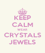KEEP CALM WEAR CRYSTALS JEWELS - Personalised Poster A4 size