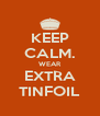 KEEP CALM. WEAR EXTRA TINFOIL - Personalised Poster A4 size