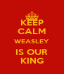 KEEP CALM WEASLEY IS OUR KING - Personalised Poster A4 size