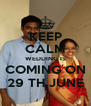 KEEP CALM WEDDING IS COMING ON 29 TH JUNE - Personalised Poster A4 size