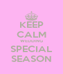 KEEP CALM WEDDING SPECIAL SEASON - Personalised Poster A4 size