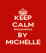 KEEP CALM WEDDINGS BY MICHELLE - Personalised Poster A4 size
