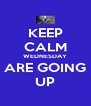 KEEP CALM WEDNESDAY ARE GOING UP - Personalised Poster A4 size
