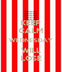 KEEP CALM WEDNESDAY WILL LOSE - Personalised Poster A4 size