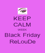 KEEP CALM WEEK Black Friday ReLouDe - Personalised Poster A4 size