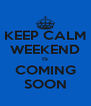 KEEP CALM WEEKEND IS COMING SOON - Personalised Poster A4 size