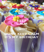KEEP CALM …WEIT DON'T KEEP CALM IT'S MY BIRTHDAY - Personalised Poster A4 size