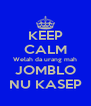 KEEP CALM Welah da urang mah JOMBLO NU KASEP - Personalised Poster A4 size
