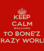 KEEP CALM WELC0ME TO BONE'Z CRAZY WORLD - Personalised Poster A4 size